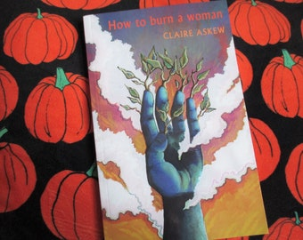 """PRE-ORDER """"How To Burn A Woman"""": the long-awaited poetry collection by Claire Askew, published by Bloodaxe Books, FREE U K postage"""