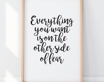 Everything You Want is on the Other Side of Fear - Motivational Inspirational Script Print