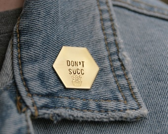 Don't Succ Brass Hexagon Pin | Be Kind Pin | Funny Pin | Succulent | Plant Lover | Word Play Pin | Humor Jewelry | Gold Pin | Be Nice Pin