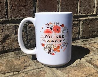 You Are Amazing pretty Ceramic Coffee Mug for mom bff coworker teacher