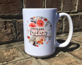 You Are Fucking Amazing Funny Sassy Ceramic Coffee Mug for mom bff coworker teacher