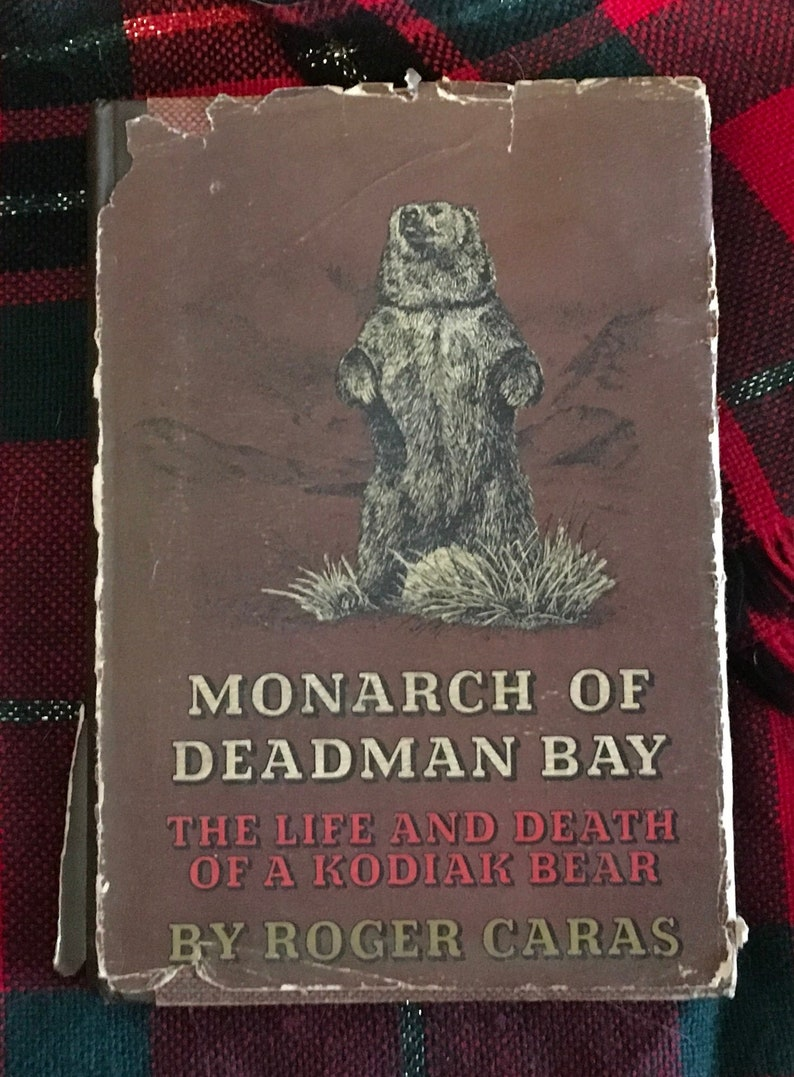 Monarch of Deadman's Bay The Life and Death of a Kodak Bear by Roger Caras  1969 First Edition