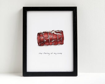 """Meat art - """"Stop Staring at My Rump""""- cheeky meat print"""