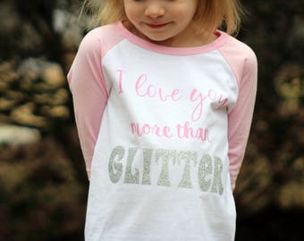 Valentine's Day Shirt/ I love you more than Glitter/ Toddler Girl Valentine's Day Shirt/ Girlie Valentine's Day Shirt/ Pink Valentine's Day