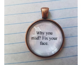 Bruno Mars lyric quote necklace- why you mad fox your face lyric quote necklace