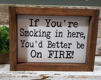 f10848aca If You're Smoking In Here, You'd Better Be On Fire!. Farmhouse Wood Sign 5