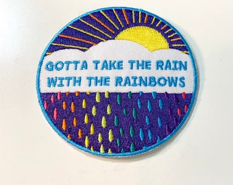Gotta Take the Rain with the Rainbows Patch