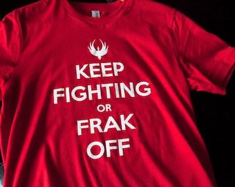 KEEP FIGHTING or FRAK Off Battlestar Galactica Keep Calm T-shirt