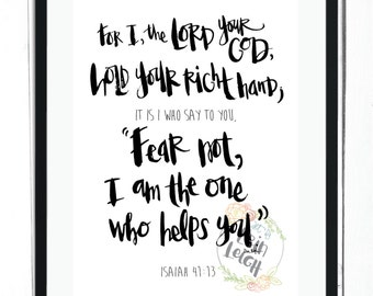 """For I, the Lord your God, hold your right hand, it is I who say to you, """"Fear not, I am the one who helps you.""""  Isaiah 41:13, Bible verse"""