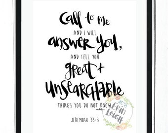 Call to me and I will answer you and tell you great and unsearchable things you do not know. Jeremiah 33:3