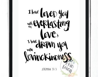 I have loved you with an everlasting love. I have drawn you with lovingkindness. Jeremiah 31:3 Scripture art, Bible verse art, nursery art