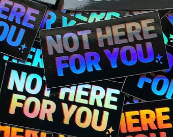 not here for you vinyl holographic sticker