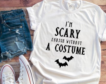 Im Scary Enough Without A Costume Halloween Womens White T Shirt Funny Shirts Shirts With Sayings Graphic T Shirts T Shirts