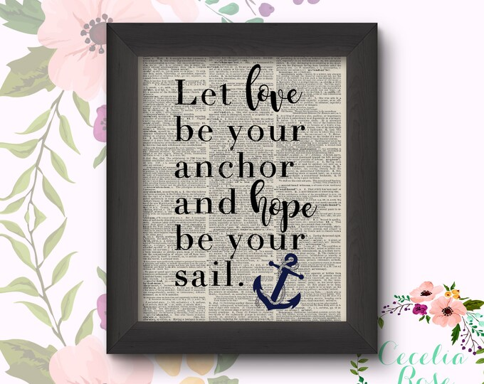 Let Love Be Your Anchor And Hope Be Your Sail