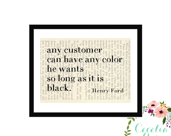 Any Customer Can Have Any Color He Wants So Long As It Is Black -Henry Ford