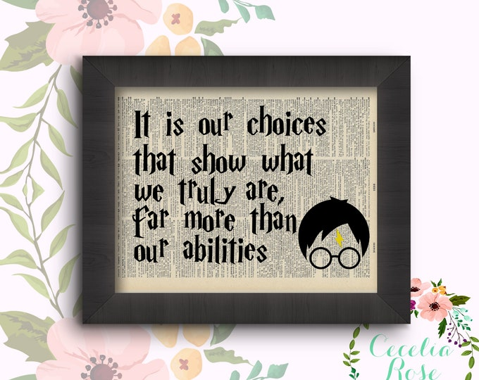 It is our choices that show what we truly are, far more than our abilities Harry Potter