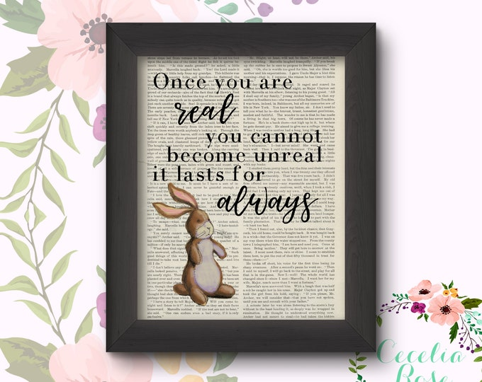 Once You Are Real You Cannot Become Unreal It Lasts For Always The Velveteen Rabbit