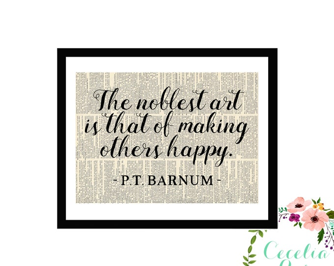 The Noblest Of Art Is That Of Making Others Happy PT Barnum