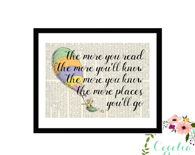 The More You Read The More You'll Know. The More You Know, The More Places You'll Go. Dr. Seuss