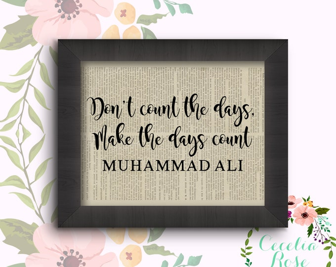 Don't Count The Days, Make The Days Count - Muhammad Ali