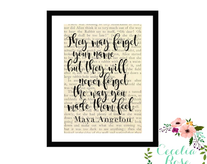They May Forget Your Name But They Will Never Forget The Way You Made Them Feel Maya Angelou