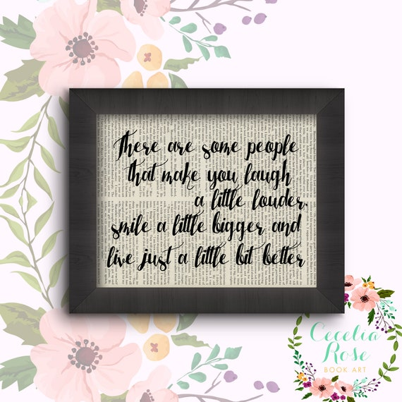 There Are Some People That Make You Laugh A Little Louder Smile A Little Bigger And Live Just A Little Bit Better