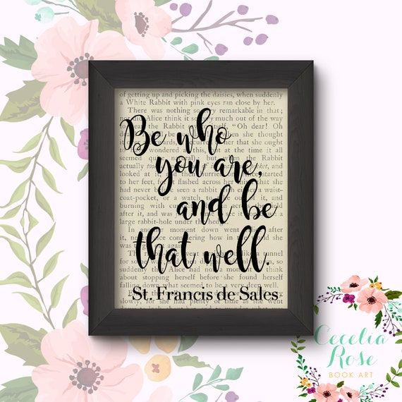 Be Who You Are, and Be That Well. St. Francis de Sales