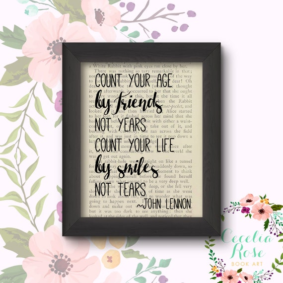 Count Your Age By Friends Not Years Count Your Life By Smiles Not Tears