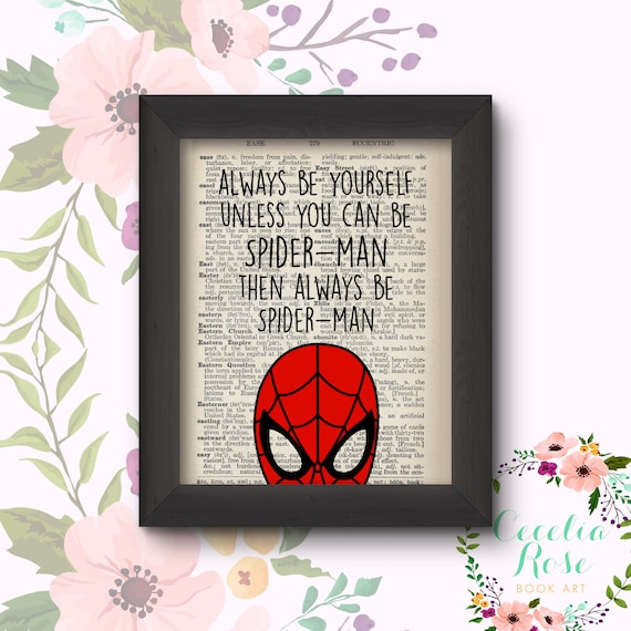 Always Be Yourself Unless You Can Be Spiderman Then Always Be Spiderman
