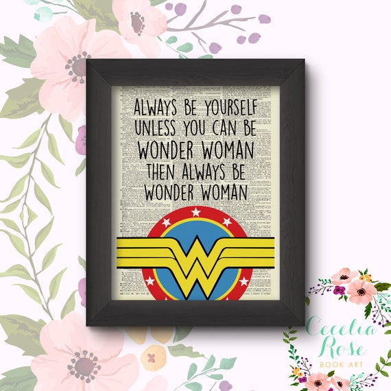 Always Be Yourself Unless You Can Be Wonder Woman Then Always Be Wonder Woman