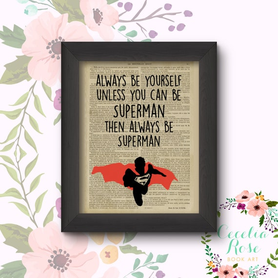 Always Be Yourself Unless You Can Be Superman Then Always Be Superman