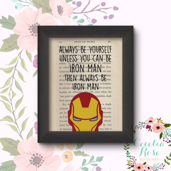 Always Be Yourself Unless You Can Be Iron Man Then Always Be Iron Man