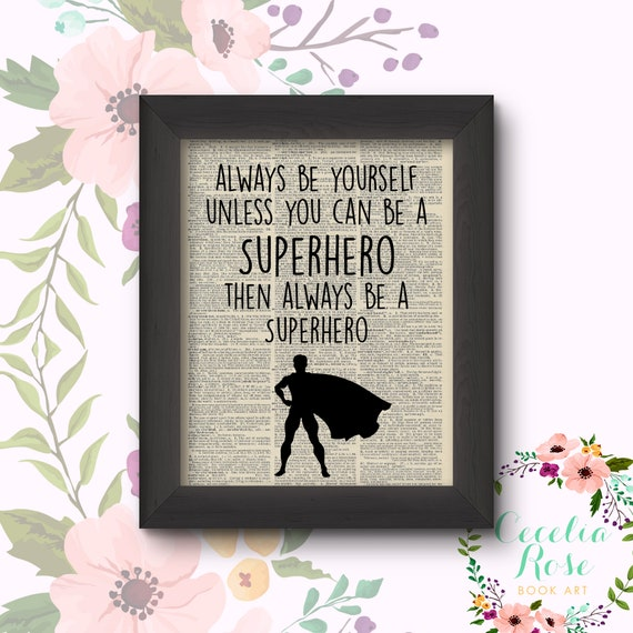 Always Be Yourself Unless You Can Be A Superhero Then Always Be A Superhero