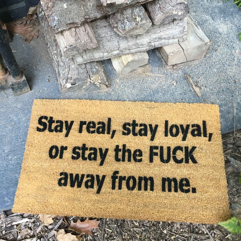 Stay real stay loyal or stay the F@CK away from me™ funny rude doormat -  outdoor doormatt new house gift obscene mat