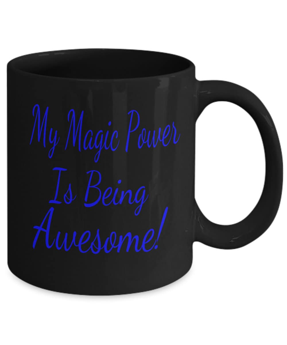 My Magic Power Is Being Awesome Coffee Mug Inspirational Gift  d7398582c76