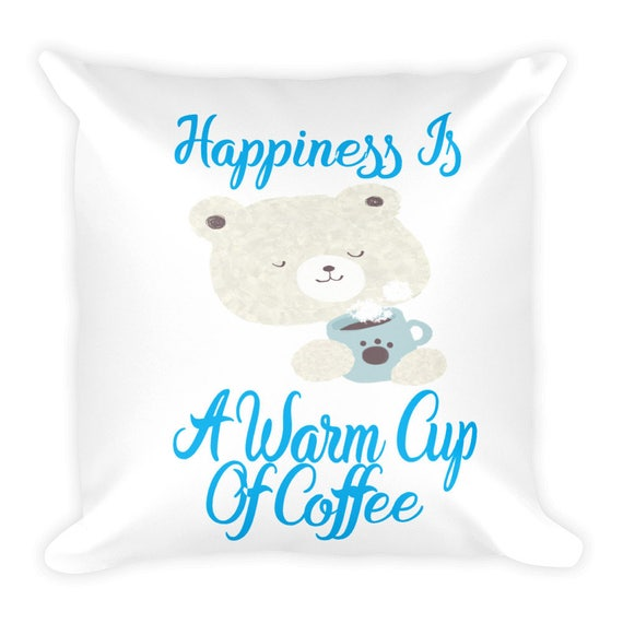 Happiness Is A Warm Cup Of Coffee Teddy Bear Pillow Bear Home  c6274769e828