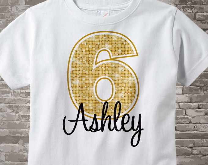 Sixth Birthday Shirt, Golden 6 Birthday Shirt, Personalized Girls Birthday Gold Color Age and Name Tee or Infant Onesie 01232014c