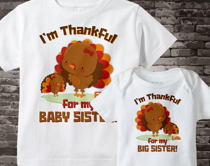Big Sister Little Sister Outfits, I'm Thankful Set of Two, Big Sister and Baby Sister Turkey Tee shirts or Onesies 10222015d
