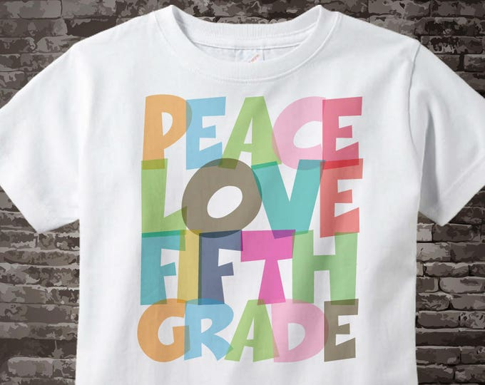 5th Grade Shirt, Peace Love Fifth Grade Shirt, Colorful Fifth Grade Shirt Child's Back To School Shirt 07172015l