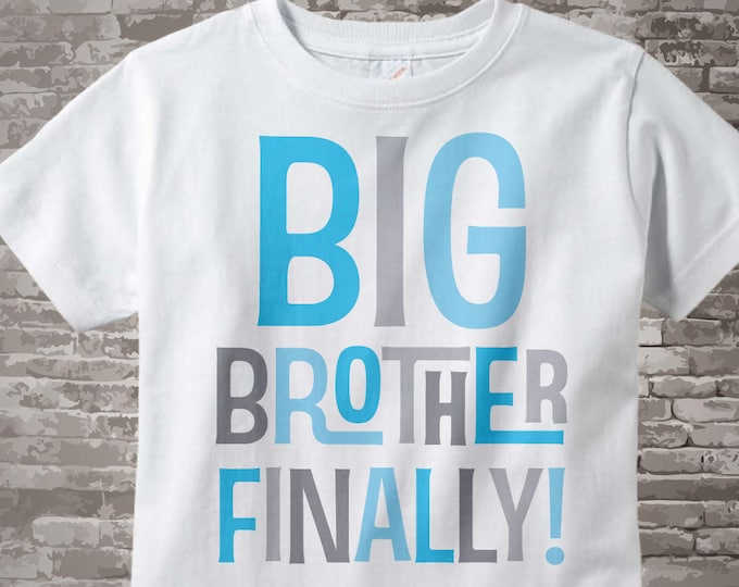 Boy's Big Brother Finally Shirt or Onesie, Pregnancy Announcement for Infant, Toddler or Youth sizes 07092013a1