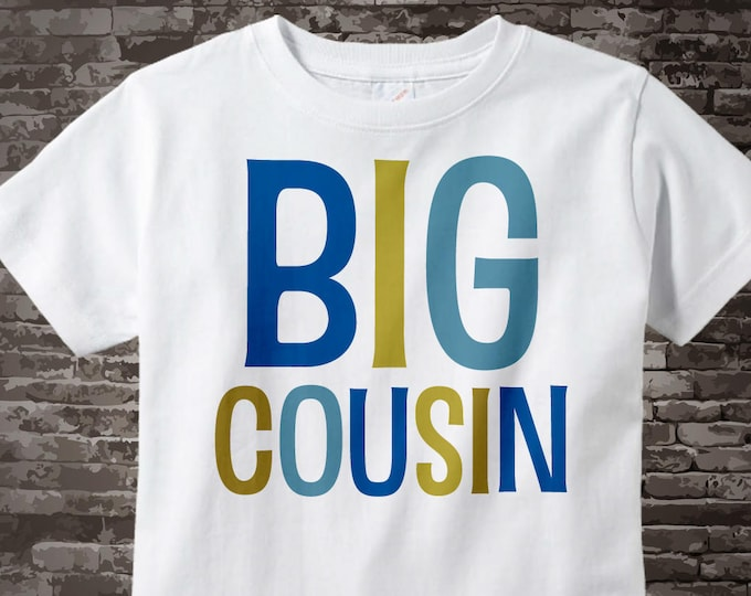 Big Cousin Shirt or Onesie, Big Cousin Shirt, Infant, Toddler or Youth sizes t-shirt 04232014c