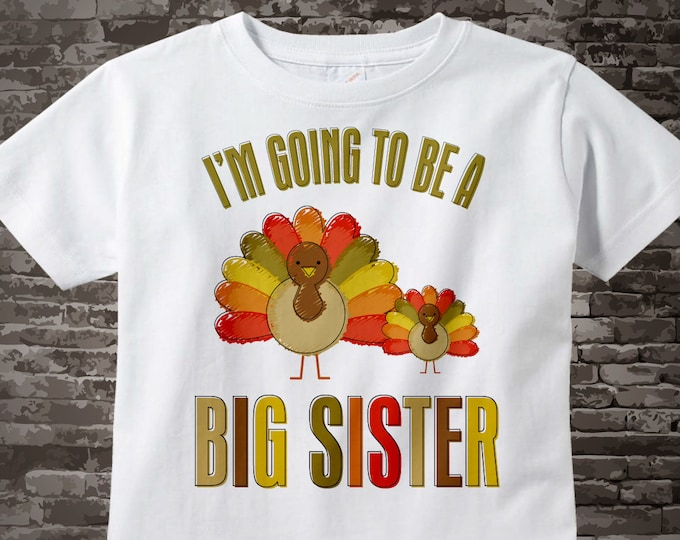 Thanksgiving Personalized I'm going to be a Big Sister Turkey Shirt or Onesie Pregnancy Announcement 09262011a