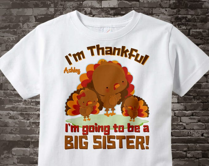 Thanksgiving, I'm Thankful I'm going to be a Big Sister Second Child Turkey Shirt or Onesie Thanksgiving Pregnancy Announcement 11112013l