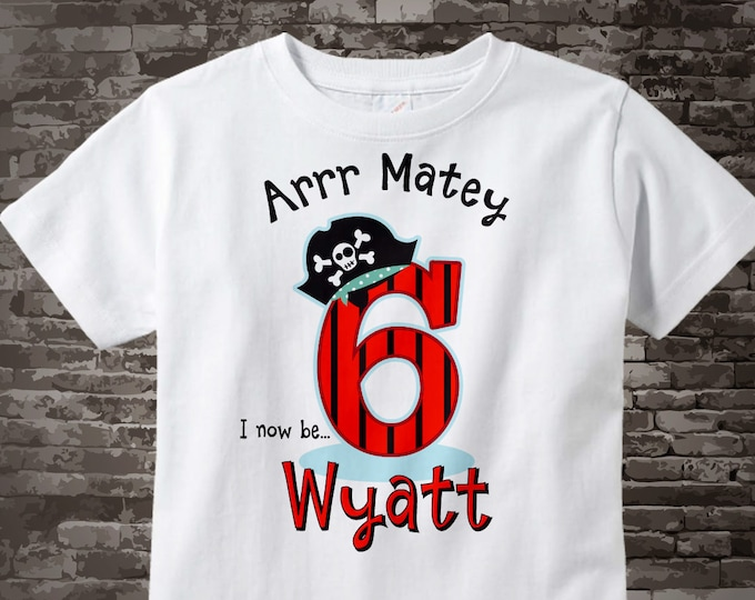 Pirate Birthday shirt - Six Year Old's Pirate Birthday Shirt - Personalized Pirate Birthday Shirt - Your Child's Name and Age 08152016az