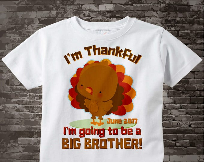 Turkey Big Brother Shirt, Thanksgiving, Personalized I'm Thankful I'm going to be a Big Brother Shirt Pregnancy Announcement 11062015b