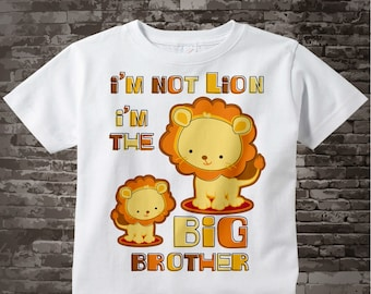 I'm Not Lion Big Brother Shirt, I'm the Big Brother Lion Tee Shirt or Onesie 09252015a