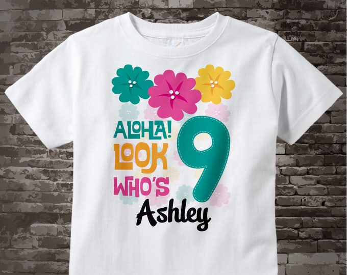 Hawaiian Luau Ninth Birthday t-shirt, 9th Birthday Shirt, Personalized Girls Birthday tee shirt, Aloha Look Who's 9 07242014c
