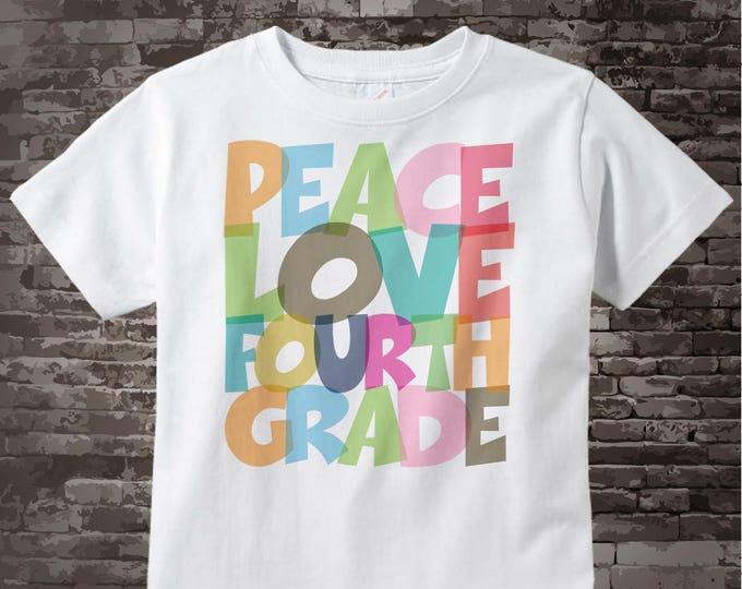 4th Grade Shirt, Peace Love Fourth Grade Shirt, Colorful Fourth Grade Shirt Child's Back To School Shirt 07162015g