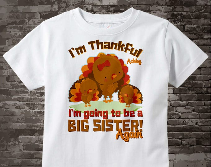 Thanksgiving Shirt, I'm Thankful I'm going to be a Big Sister Again Turkey Shirt or Onesie Thanksgiving Pregnancy Announcement 11052013e