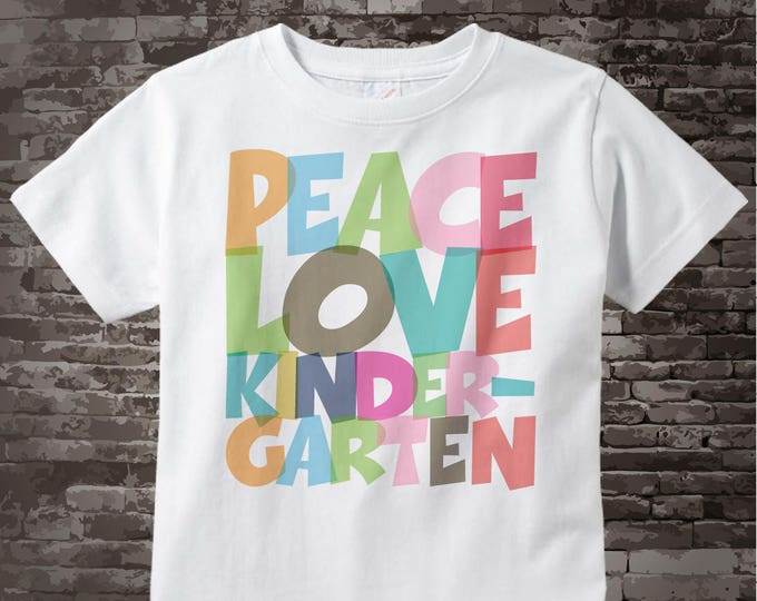 Kindergarten Outfit, Kindergarten Shirt, Peace Love Kindergarten Shirt, Colorful Kindergarten Shirt Child's Back To School Shirt 07202015c